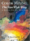 Color Mixing the Van Wyk Way: A Manual for Oil Painters - Helen Van Wyk