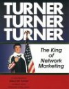 Turner, Turner, Turner : The King of Network Marketing - Glenn W Turner, Mark A. Paulick