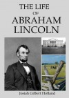 The Life of Abraham Lincoln - Josiah Gilbert Holland, Cam Reese