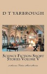 Science Fiction Short Stories Volume V: 9 Science Fiction Short Stories - D.T. Yarbrough