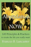 Abundance Now: 100 Principles and Practices to Create the Life You Really Want - Frances B. Lancaster, Ruth L. Miller