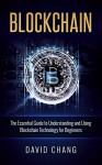 Blockchain: The Essential Guide to Using Blockchain Technology for Beginners (Financial Technology Book 1) - David Chang
