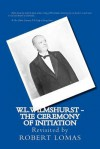 W.L.Wilmshurst - The Ceremony of Initiation: Revisited by Robert Lomas: 1 (The Complete Works of W L Wilmshurst) - Robert Lomas, Walter Leslie Wilmshurst