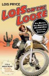 Lois on the Loose: One Woman, One Motorcycle, 20,000 Miles Across the Americas - Lois Pryce