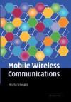 Mobile Wireless Communications. Mischa Schwartz, Department of Electrical Engineering, Columbia University - Mischa Schwartz