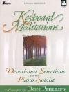 Keyboard Meditations: Devotional Selections for the Piano Soloist - Don Phillips