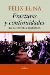 Fracturas y Continuidades En La Historia Argentina - Félix Luna