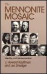 The Mennonite Mosaic: Identity and Modernization - J. Howard Kauffman, Leo Driedger