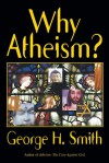 Why Atheism? - George H. Smith