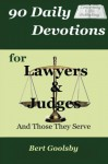 90 Daily Devotions for Lawyers & Judges: And Those They Serve - Bert Goolsby