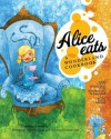 Alice Eats: A Wonderland Cookbook - Julie Van Rosendaal, Pierre Lamielle