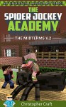 The Spider Jockey Academy: The Midterms Vol.2 (An Unofficial Minecraft Series) - Christopher Craft, Junior Craft, Sister Craft