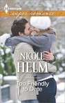 Too Friendly to Date (Harlequin Superromance) - Nicole Helm