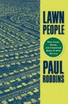 Lawn People: How Grasses, Weeds, and Chemicals Make Us Who We Are by Robbins, Paul(June 28, 2007) Paperback - Paul Robbins