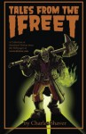 Tales from the Ifreet: A Collection of Serialized Fiction from the Webpages of www.ifezine.com - Charles Shaver, Jason Ho