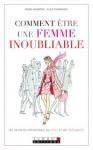 Comment être une femme inoubliable: Les secrets intemporels du chic et de l'élégance (DEV. PERSO POCH) (French Edition) - Helen Valentine, Alice Thompson