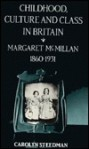 Childhood, Culture, and Class in Britain: Margaret McMillan, 1860-1931 - Carolyn Steedman