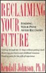 Reclaiming Your Future: Finding Your Path After Recovery - Kendall Johnson