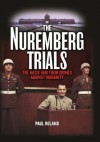 The Nuremberg Trials: The Nazis and their Crimes Against Humanity [Fully Illustrated] - Paul Roland