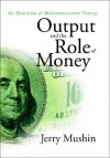 Output And The Role Of Money - Jerry Mushin