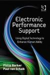 Electronic Performance Support: Using Digital Technology to Enhance Human Ability - Philip Barker, Paul Van Schaik