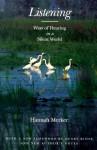 Listening: Ways of Hearing in a Silent World - Hannah Merker, Henry Kisor