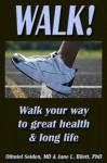 WALK! Walk your way to great health & long life (Boomer Health Book Series) - Othniel J. Seiden, Jane L. Bilett