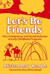 Let's Be Friends: Peer Competence and Social Inclusion in Early Childhood Programs (Early Childhood Education Series, 92) - Kristen Mary Kemple, Mary Renck Jalongo