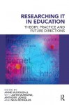 Researching IT in Education: Theory, Practice and Future Directions - Anne McDougall, John Murnane, Anthony Jones, Nick Reynolds