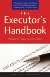 The Executor's Handbook: A Step-by-Step Guide to Settling an Estate for Personal Representatives, Administrators, and Beneficiaries, Fourth Edition - Theodore E. Hughes, David Klein