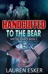 Handcuffed to the Bear: BBW Paranormal Bear Shifter Romance (Shifter Agents Book 1) - Lauren Esker