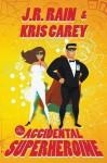 The Accidental Superheroine - J.R. Rain, Kris Carey