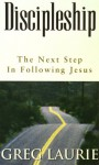 Discipleship: The Next Step In Following Jesus - Greg Laurie