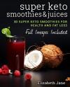 Keto: Super Low Carb Smoothies & Juices: Ketosis The Easy Way - Elizabeth Jane