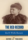 The Red Record: Tabulated Statistics and Alleged Causes of Lynching in the United States - Ida B. Wells-Barnett