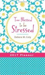 2017 PLANNER Too Blessed to be Stressed - Compiled by Barbour Staff