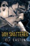 Boy Shattered - Eli Easton