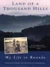 Land of a Thousand Hills: My Life in Rwanda - Rosamond Halsey Carr