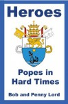 Heroes - Popes in Hard Times - Bob, Penny Lord
