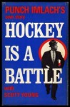 Hockey Is A Battle - Punch Imlach, Scott Young