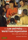 The Law and Policy of the World Trade Organization: Text, Cases and Materials - Peter Van den Bossche