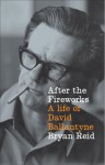 After the Fireworks: A Life of David Ballantyne - Bryan Reid