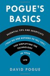 Pogue's Basics: Essential Tips and Shortcuts (That No One Bothers to Tell You) for Simplifying the Technology in Your Life - David Pogue