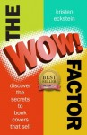 "The ""WOW!"" Factor: Discover the Secrets to Book Covers that Sell - Kristen Eckstein"