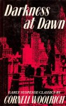 Darkness at Dawn: Early Suspense Classics by Cornell Woolrich - Cornell Woolrich