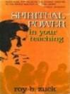 Spiritual power in your teaching - Roy B. Zuck