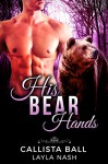 His Bear Hands (Bear Creek Grizzlies Book 1) - Layla Nash, Callista Ball