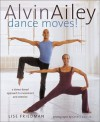 Alvin Ailey Dance Moves!: A New Way to Exercise - Lise Friedman, Chris Callis