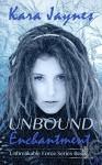Unbound Enchantment (Unbreakable Force Book 1) - Kara Jaynes