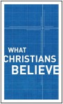 What Christians Believe - Alfred P. Gibbs, R. Edward Harlow, Harold M. Harper, George M. Landis, Harold G. MacKay, Harold Shaw, Dudley A. Sherwood, John Smart, C. Ernest Tatham, Ben Tuininga, William McDonald